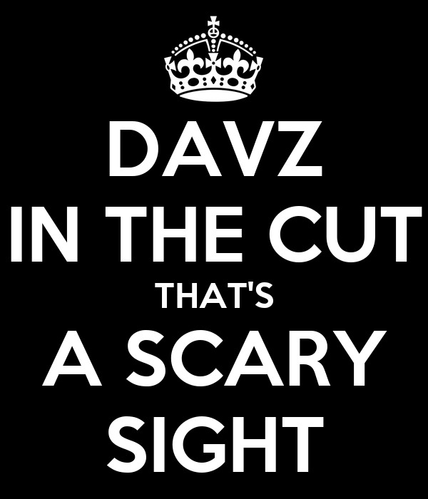 DAVZ IN THE CUT THAT'S A SCARY SIGHT