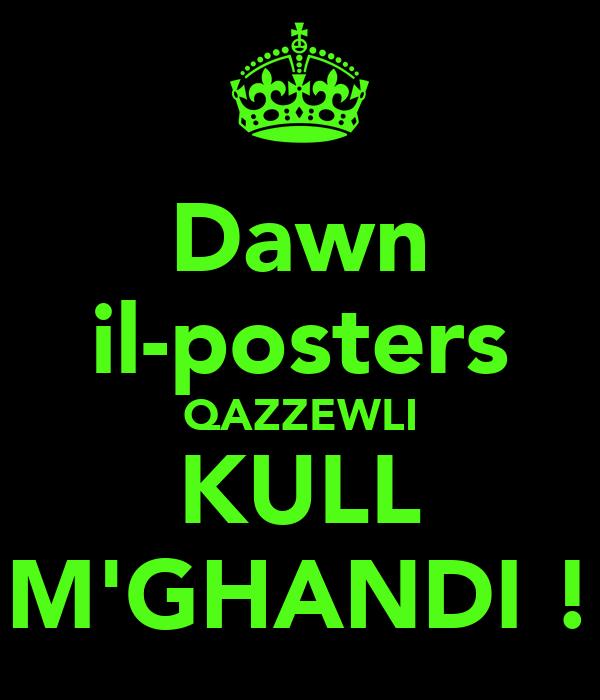Dawn il-posters QAZZEWLI KULL M'GHANDI !