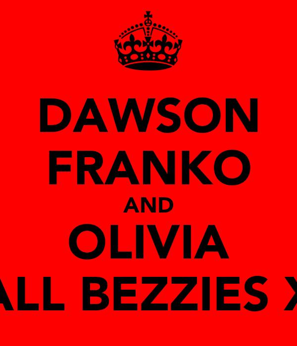 DAWSON FRANKO AND OLIVIA ALL BEZZIES X