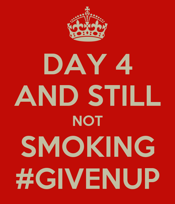 DAY 4 AND STILL NOT SMOKING #GIVENUP
