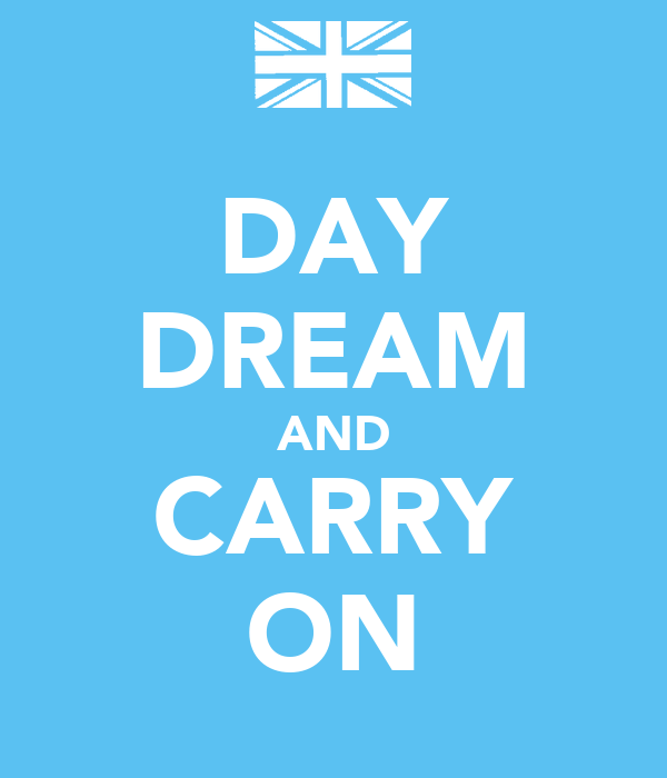 DAY DREAM AND CARRY ON