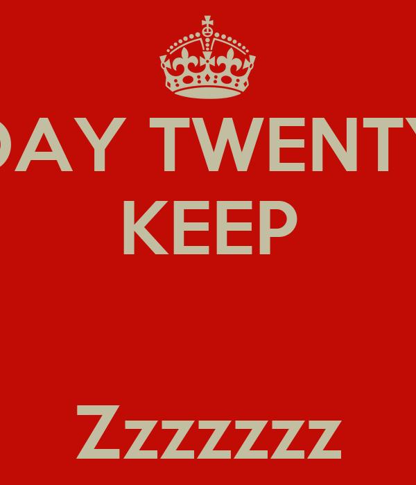 DAY TWENTY KEEP   Zzzzzzz