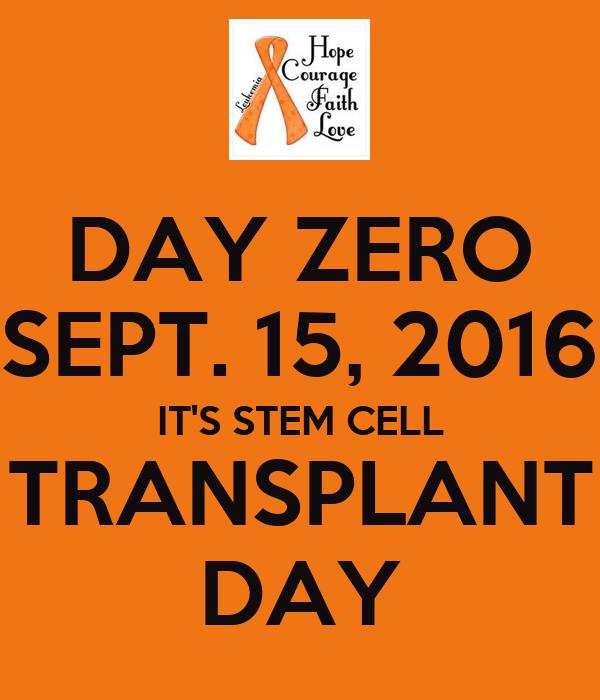 DAY ZERO SEPT. 15, 2016 IT'S STEM CELL TRANSPLANT DAY