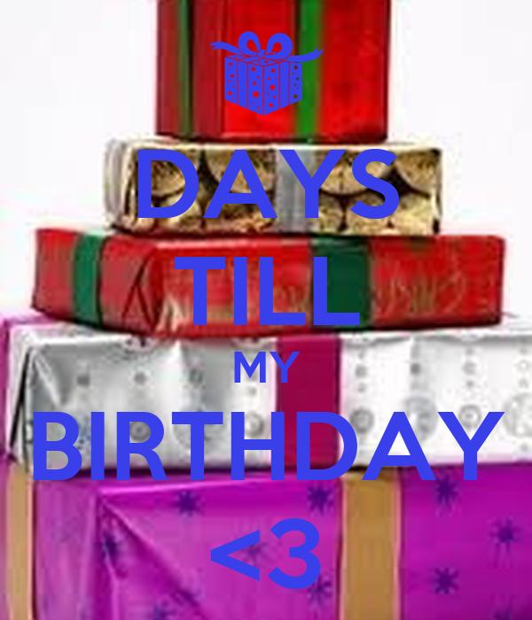 DAYS TILL MY BIRTHDAY <3