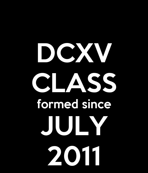 DCXV CLASS formed since JULY 2011