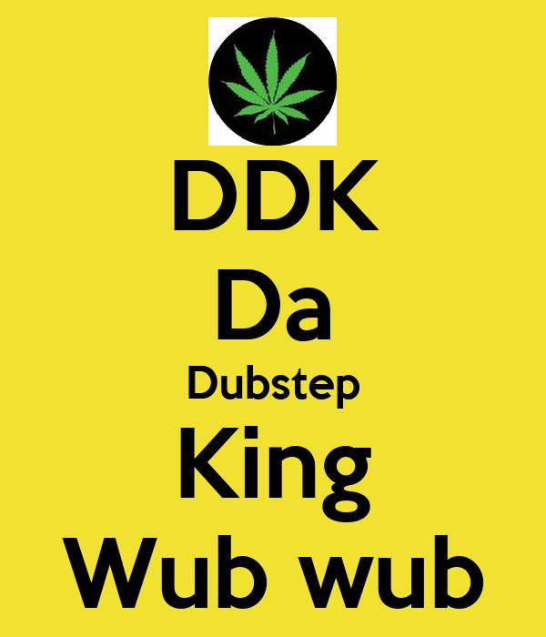 DDK Da Dubstep King Wub wub