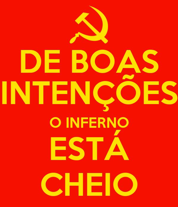 DE BOAS INTENÇÕES O INFERNO ESTÁ CHEIO