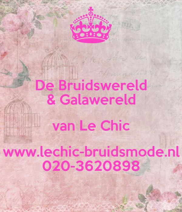 De Bruidswereld & Galawereld van Le Chic www.lechic-bruidsmode.nl 020-3620898