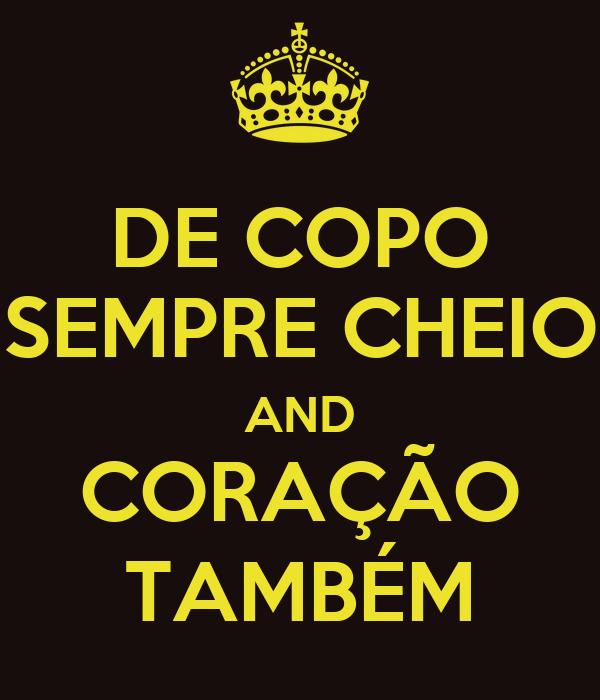 DE COPO SEMPRE CHEIO AND CORAÇÃO TAMBÉM