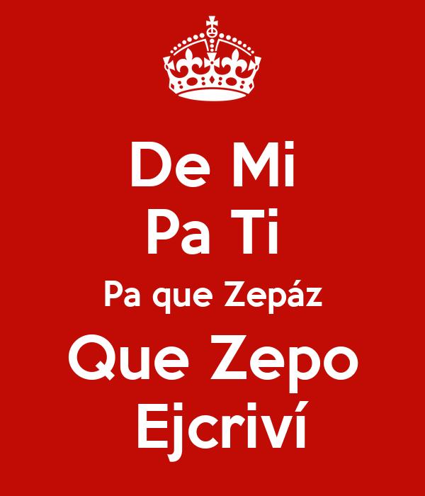 De Mi Pa Ti Pa que Zepáz Que Zepo  Ejcriví