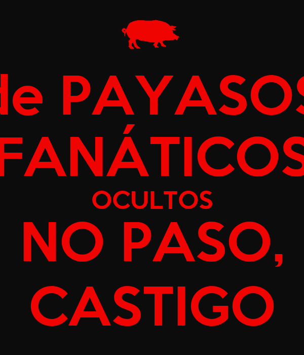 de PAYASOS FANÁTICOS OCULTOS NO PASO, CASTIGO