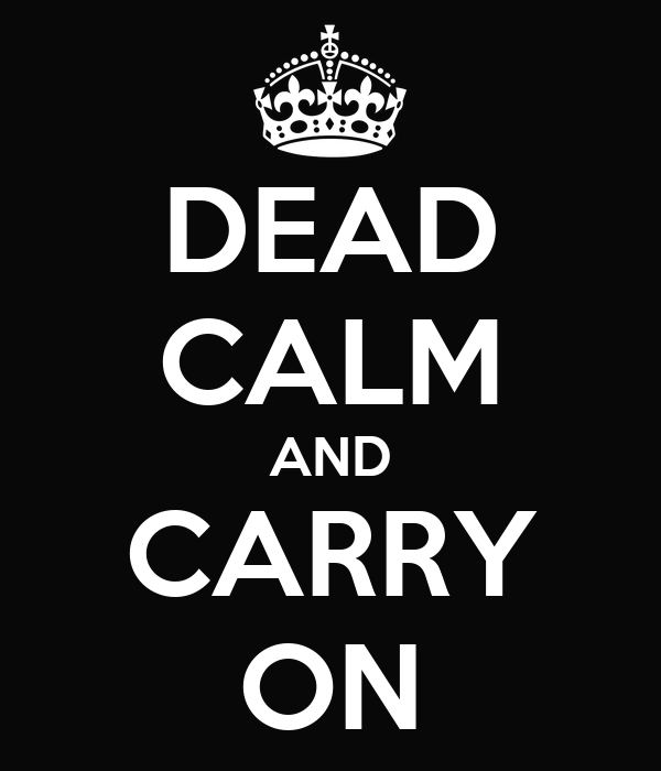 DEAD CALM AND CARRY ON