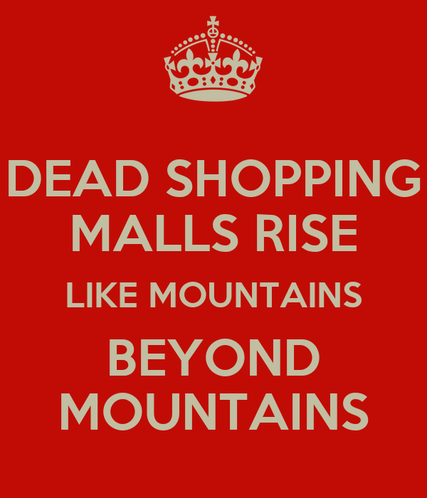 DEAD SHOPPING MALLS RISE LIKE MOUNTAINS BEYOND MOUNTAINS