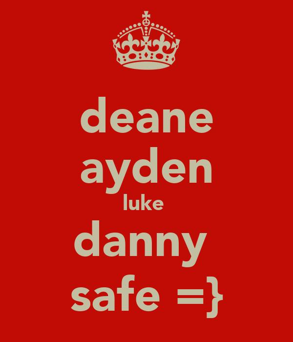 deane ayden luke  danny  safe =}