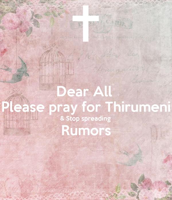 Dear All  Please pray for Thirumeni & Stop spreading  Rumors