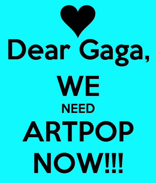 Dear Gaga, WE NEED ARTPOP NOW!!!