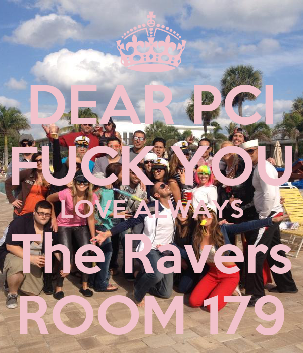 DEAR PCI FUCK YOU LOVE ALWAYS The Ravers ROOM 179
