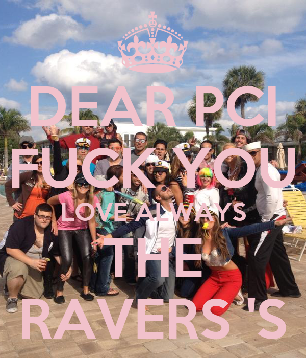 DEAR PCI FUCK YOU LOVE ALWAYS THE RAVERS 'S