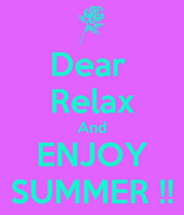 Dear  Relax And ENJOY SUMMER !!