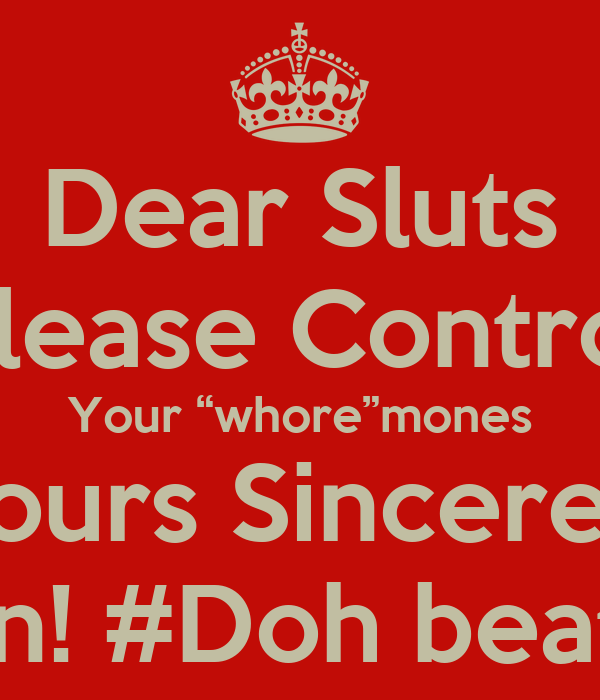 "Dear Sluts Please Control Your ""whore""mones Yours Sincerely Brian! #Doh beat Up"