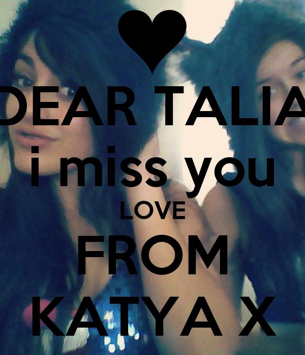 DEAR TALIA i miss you LOVE FROM KATYA X