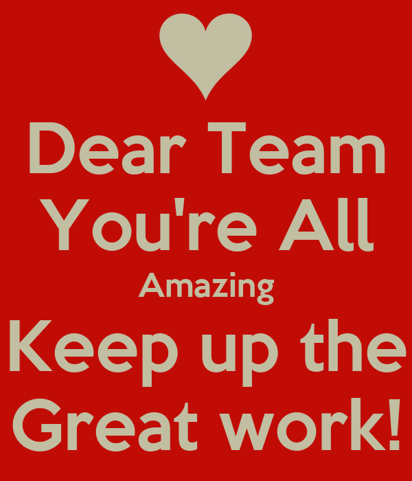 dear team you re all amazing keep up the great work poster
