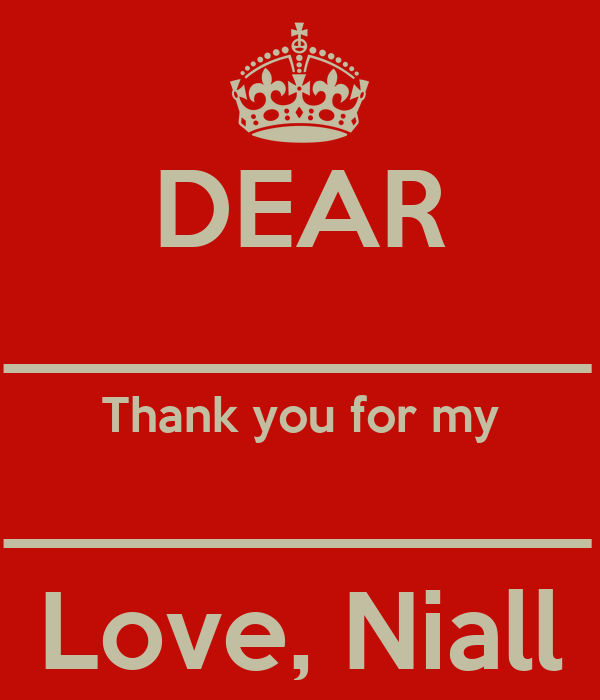 DEAR ___________ Thank you for my ___________ Love, Niall