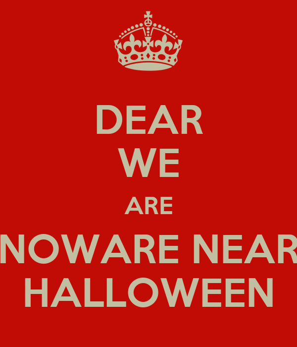 DEAR WE ARE NOWARE NEAR HALLOWEEN