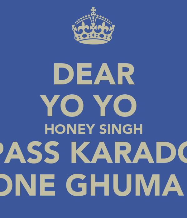 DEAR YO YO  HONEY SINGH PASS KARADO PHONE GHUMA DO