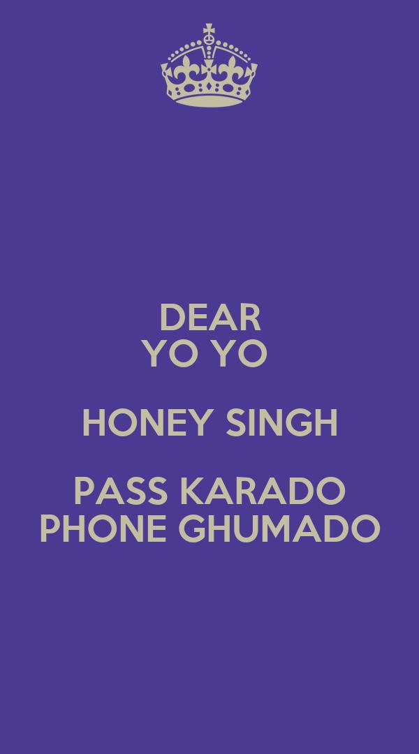 DEAR YO YO  HONEY SINGH PASS KARADO PHONE GHUMADO