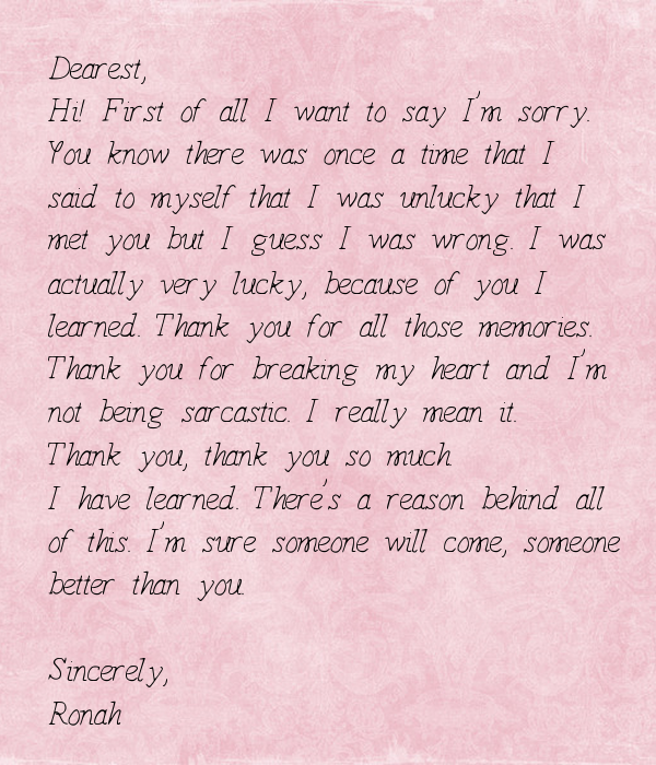 Dearest, Hi! First of all I want to say I'm sorry. You know there was once a time that I  said to myself that I was unlucky that I  met you but