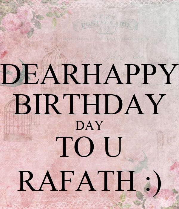 DEARHAPPY BIRTHDAY DAY TO U RAFATH :)