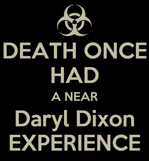 DEATH ONCE HAD A NEAR Daryl Dixon EXPERIENCE