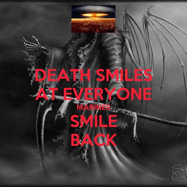DEATH SMILES AT EVERYONE MARINES SMILE BACK