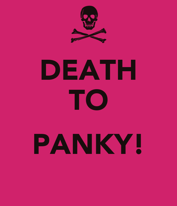 DEATH TO  PANKY!