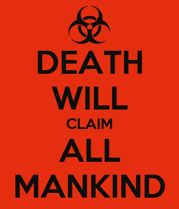 DEATH WILL CLAIM ALL MANKIND
