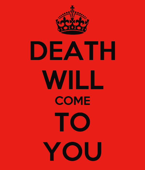 DEATH WILL COME TO YOU