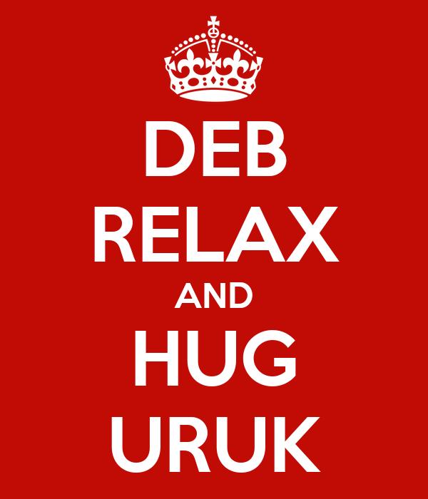 DEB RELAX AND HUG URUK