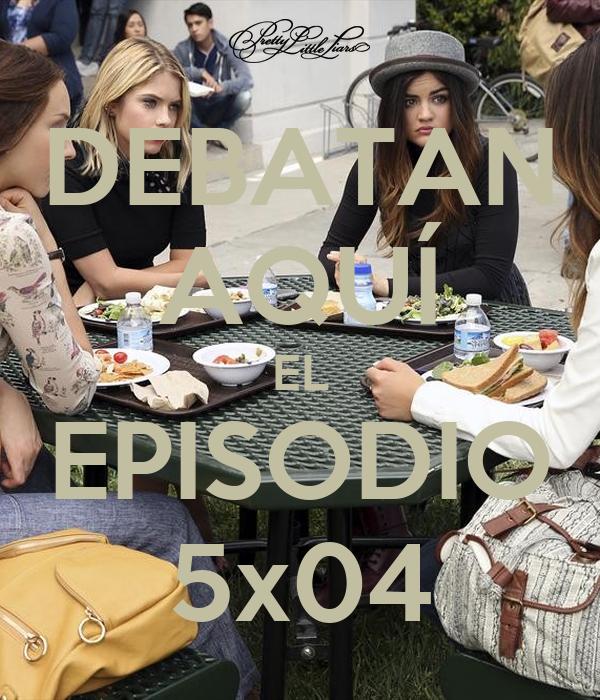 DEBATAN AQUÍ EL EPISODIO 5x04