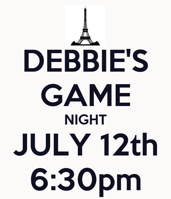 DEBBIE'S GAME NIGHT JULY 12th 6:30pm