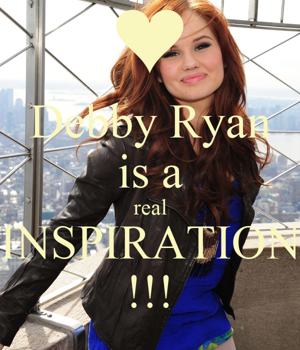 Debby Ryan is a real INSPIRATION !!!