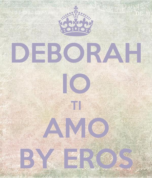 DEBORAH IO TI AMO BY EROS