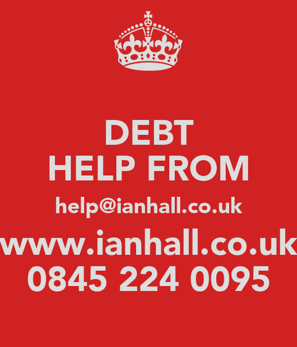 DEBT HELP FROM help@ianhall.co.uk www.ianhall.co.uk 0845 224 0095