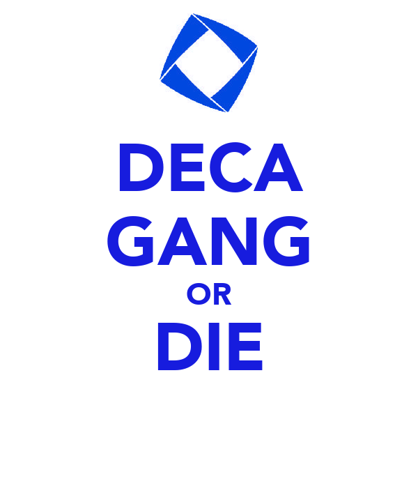 DECA GANG OR DIE