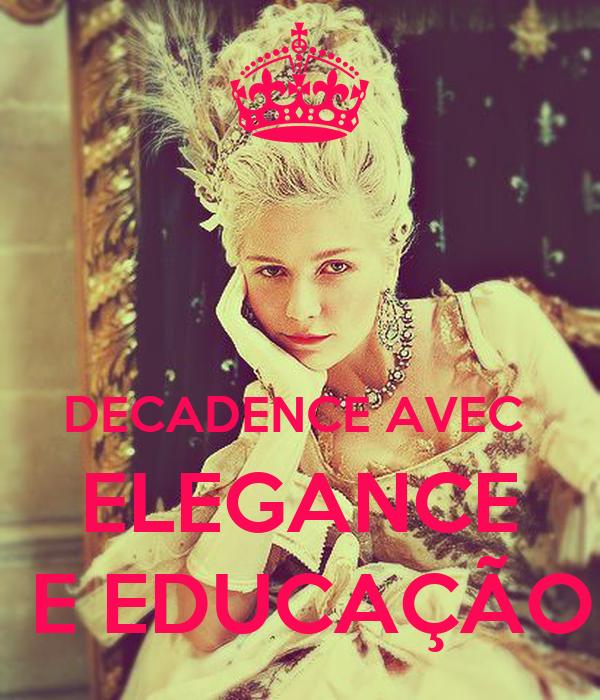 DECADENCE AVEC  ELEGANCE  E EDUCAÇÃO