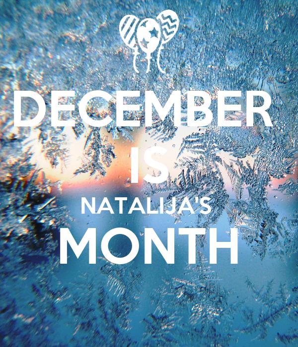 DECEMBER  IS NATALIJA'S  MONTH