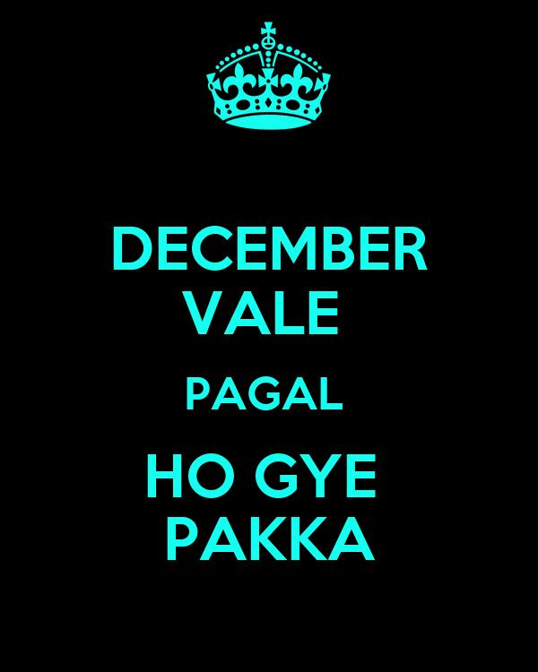 DECEMBER VALE  PAGAL  HO GYE  PAKKA