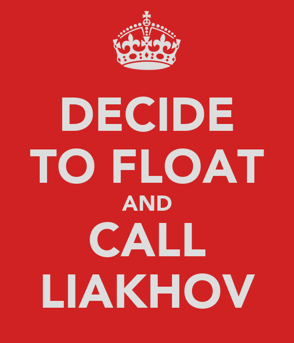 DECIDE TO FLOAT AND CALL LIAKHOV