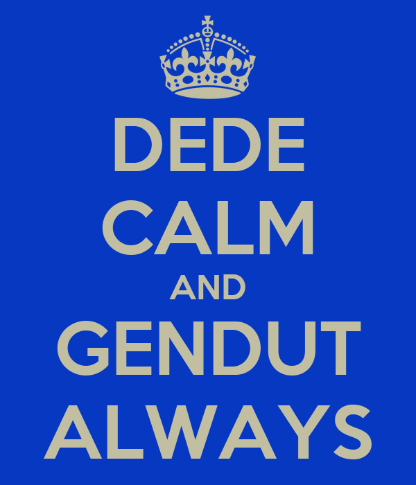 DEDE CALM AND GENDUT ALWAYS