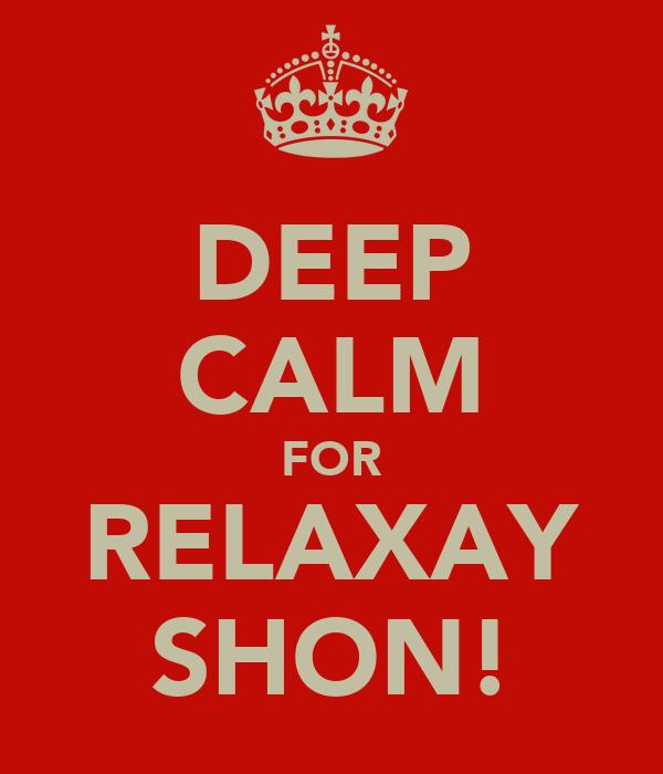 DEEP CALM FOR RELAXAY SHON!